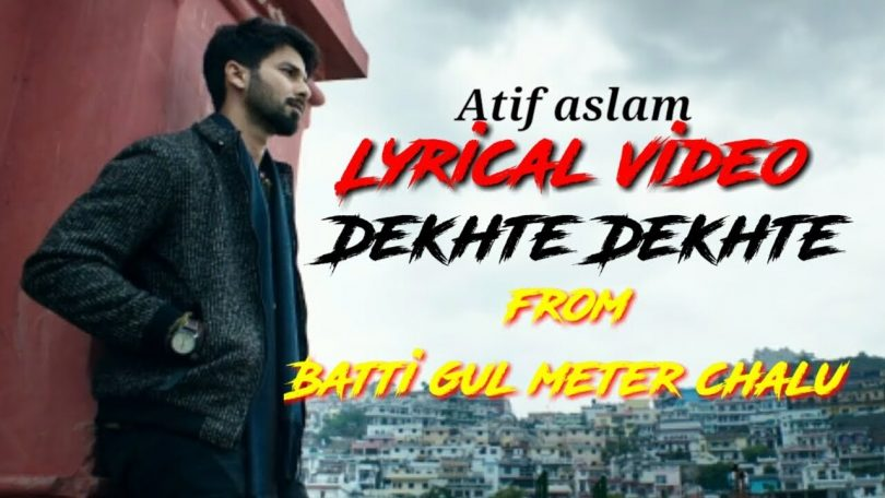 Atif Aslam Batti Gul Meter Chalu Song Dekhte Dekhte Lyrics and Official Video